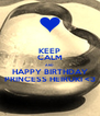 KEEP CALM AND HAPPY BIRTHDAY PRINCESS HEIRUKI <3 - Personalised Poster A4 size