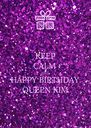 KEEP CALM AND HAPPY BIRTHDAY QUEEN KIM - Personalised Poster A4 size