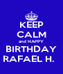 KEEP CALM and HAPPY  BIRTHDAY  RAFAEL H.   - Personalised Poster A4 size