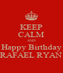 KEEP CALM AND Happy Birthday RAFAEL RYAN - Personalised Poster A4 size