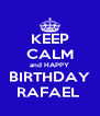KEEP CALM and HAPPY  BIRTHDAY  RAFAEL  - Personalised Poster A4 size