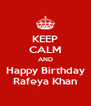 KEEP CALM AND Happy Birthday Rafeya Khan - Personalised Poster A4 size