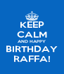 KEEP CALM AND HAPPY BIRTHDAY RAFFA! - Personalised Poster A4 size