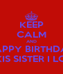 KEEP CALM AND HAPPY BIRTHDAY REYDELKIS SISTER I LOVE YOU - Personalised Poster A4 size