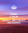 KEEP CALM AND HAPPY BIRTHDAY RICHARD! - Personalised Poster A4 size