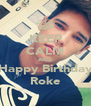KEEP CALM AND Happy Birthday Roke - Personalised Poster A4 size
