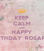 KEEP CALM AND HAPPY BIRTHDAY  ROSARIO - Personalised Poster A4 size