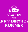 KEEP CALM AND HAPPY BIRTHDAY RUNNER - Personalised Poster A4 size