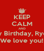 KEEP CALM AND Happy Birthday, Ryder!!!! We love you! - Personalised Poster A4 size