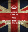 KEEP CALM AND HAPPY BIRTHDAY SAM CLAFLIN - Personalised Poster A4 size