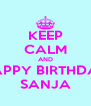KEEP CALM AND HAPPY BIRTHDAY SANJA - Personalised Poster A4 size