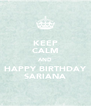KEEP CALM AND HAPPY BIRTHDAY SARIANA - Personalised Poster A4 size