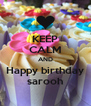 KEEP CALM AND Happy birthday sarooh - Personalised Poster A4 size