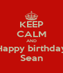KEEP CALM AND Happy birthday Sean - Personalised Poster A4 size