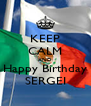 KEEP CALM AND Happy Birthday SERGEI - Personalised Poster A4 size