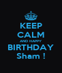 KEEP CALM AND HAPPY BIRTHDAY Sham ! - Personalised Poster A4 size