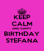 KEEP CALM AND HAPPY BIRTHDAY STEFANA - Personalised Poster A4 size