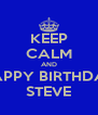 KEEP CALM AND HAPPY BIRTHDAY STEVE - Personalised Poster A4 size
