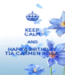 KEEP CALM AND HAPPY BIRTHDAY TÍA CARMEN ROSA - Personalised Poster A4 size