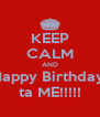 KEEP CALM AND Happy Birthday  ta ME!!!!! - Personalised Poster A4 size