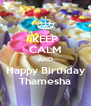 KEEP CALM AND Happy Birthday Thamesha - Personalised Poster A4 size