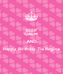 KEEP CALM AND Happy Birthday Tia Regina  - Personalised Poster A4 size