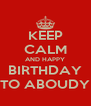 KEEP CALM AND HAPPY BIRTHDAY TO ABOUDY - Personalised Poster A4 size
