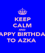 KEEP CALM AND HAPPY BIRTHDAY  TO AZKA  - Personalised Poster A4 size