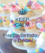 KEEP CALM AND Happy Birthday  To DALAL - Personalised Poster A4 size