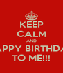 KEEP CALM AND HAPPY BIRTHDAY TO ME!!! - Personalised Poster A4 size