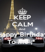 KEEP CALM And  Happy Birthday To me ;*  - Personalised Poster A4 size