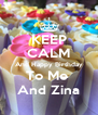 KEEP CALM And Happy Birthday To Me  And Zina - Personalised Poster A4 size