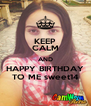 KEEP CALM AND HAPPY BIRTHDAY TO ME sweet14 - Personalised Poster A4 size