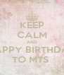 KEEP CALM AND HAPPY BIRTHDAY TO MTS  - Personalised Poster A4 size