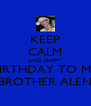 KEEP CALM AND HAPPY BIRTHDAY TO MY BROTHER ALEN - Personalised Poster A4 size