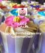 KEEP CALM AND Happy Birthday to my Godmother - Personalised Poster A4 size
