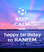 KEEP CALM AND  happy birthday to RANEEM - Personalised Poster A4 size