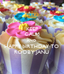 KEEP CALM AND HAPPY bIRTHDAY TO ROOBY JANU - Personalised Poster A4 size