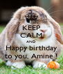 KEEP CALM AND Happy birthday to you, Amine ! - Personalised Poster A4 size