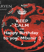 KEEP CALM AND Happy Birthday  to you, Mounir :) - Personalised Poster A4 size