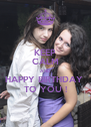 KEEP CALM AND HAPPY BIRTHDAY  TO YOU ! - Personalised Poster A4 size