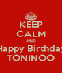 KEEP CALM AND Happy Birthday TONINOO - Personalised Poster A4 size