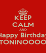 KEEP CALM AND Happy Birthday TONINOOOO - Personalised Poster A4 size