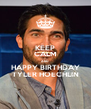 KEEP CALM AND HAPPY BIRTHDAY TYLER HOECHLIN - Personalised Poster A4 size