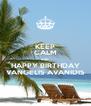 KEEP CALM AND HAPPY BIRTHDAY VANGELIS AVANIDIS - Personalised Poster A4 size