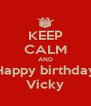 KEEP CALM AND Happy birthday Vicky - Personalised Poster A4 size
