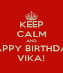 KEEP CALM AND HAPPY BIRTHDAY VIKA! - Personalised Poster A4 size