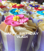KEEP CALM AND HAPPY  BIRTHDAY  VLADI - Personalised Poster A4 size