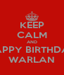 KEEP CALM AND HAPPY BIRTHDAY WARLAN - Personalised Poster A4 size