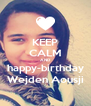 KEEP CALM AND happy-birthday Wejden Aousji - Personalised Poster A4 size